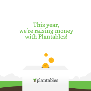 This year, we're raising money with Plantables! Learn more.